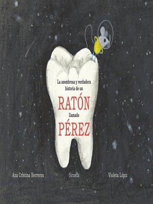 cover image of La asombrosa y verdadera historia de un ratón llamado Pérez