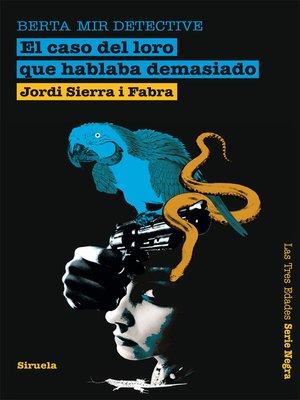 cover image of El caso del loro que hablaba demasiado. Berta Mir detective