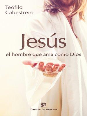 cover image of Jesús, el hombre que ama como Dios