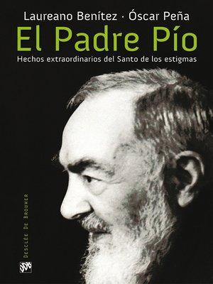 cover image of El Padre Pío. Hechos extraordinarios del Santo de los estigmas