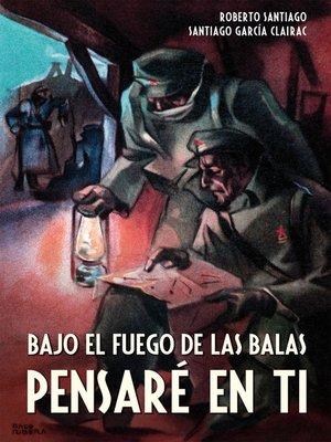 cover image of Bajo el fuego de las balas pensaré en ti