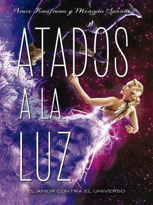 cover image of Atados a la luz