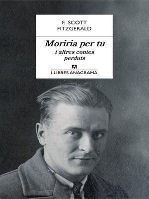 cover image of Moriria per tu i altres contes perduts