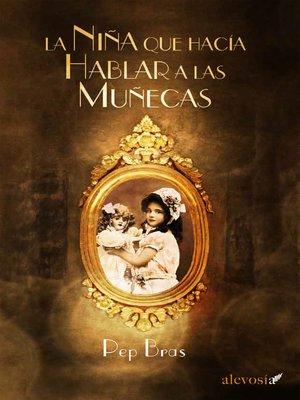 cover image of La niña que hacía hablar a las muñecas
