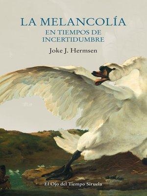 cover image of La melancolía en tiempos de incertidumbre