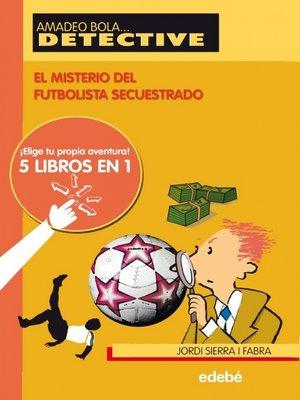 cover image of El misterio del futbolista secuestrado