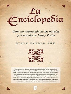 cover image of La enciclopedia. Guía no autorizada de las novelas y el mundo de Harry Potter