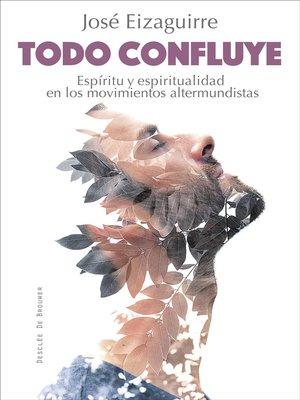 cover image of Todo confluye. Espíritu y espiritualidad en los movimientos altermundistas