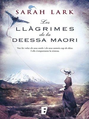 cover image of Les llàgrimes de la Deessa maorí (Trilogia de l'arbre Kauri 3)