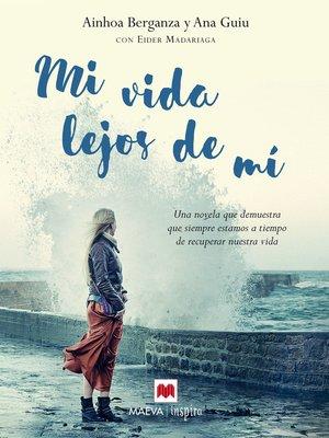 cover image of Mi vida lejos de mí