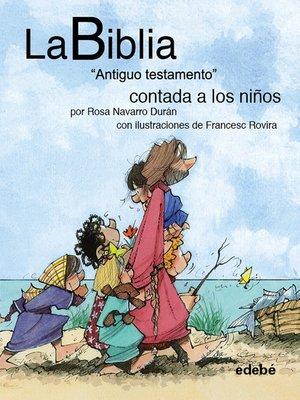"""cover image of La BIBLIA """"Antiguo testamento"""" contado a los niños"""