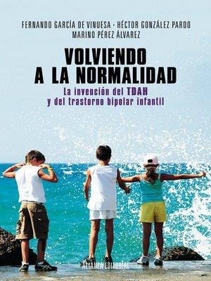cover image of Volviendo a la normalidad. La invención del TDAH y del trastorno bipolar infantil