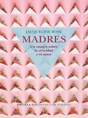 cover image of Madres. Un ensayo sobre la crueldad y el amor