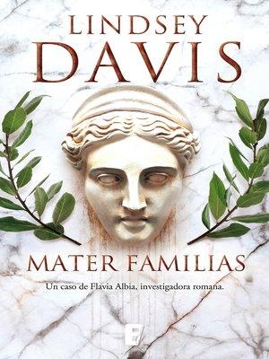 cover image of Mater familias (Un caso de Flavia Albia, investigadora romana 3)