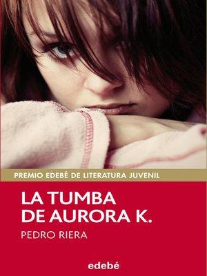 cover image of La tumba de Aurora K. (Premio EDEBÉ juvenil 2014)