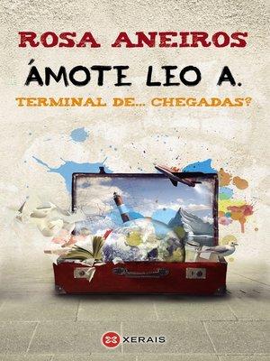 cover image of Ámote Leo A. Terminal de... chegadas?