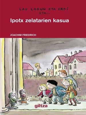 cover image of Lau lagun eta erdi 3. Ipotx zelatarien kasua