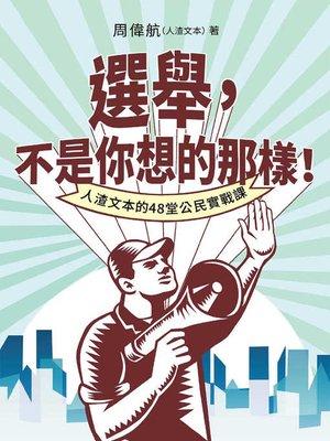 cover image of 選舉,不是你想的那樣!人渣文本的48堂公民實戰課