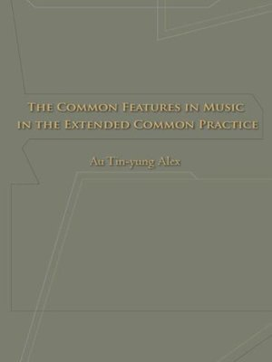 cover image of THE COMMON FEATURES IN MUSIC IN THE EXTENDED COMMON PRACTICE