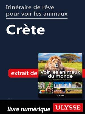 cover image of Itinéraire de rêve pour voir les animaux-- Crète