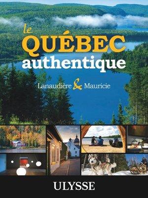 cover image of Le Québec authentique--Lanaudière et Mauricie