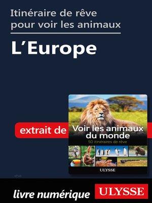 cover image of Itinéraires de rêve pour voir les animaux-- L'Europe