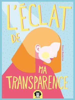 cover image of L'éclat de ma transparence