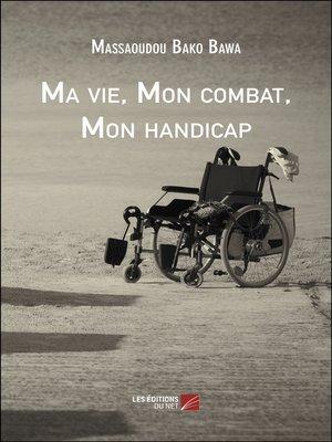 cover image of Ma vie, Mon combat, Mon handicap