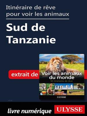 cover image of Itinéraire de rêve pour voir les animaux--Sud de Tanzanie