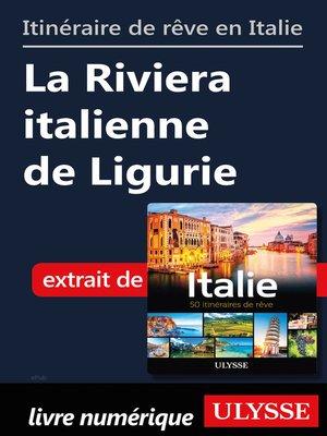 cover image of Itinéraire de rêve en Italie La Riviera italienne de Ligurie