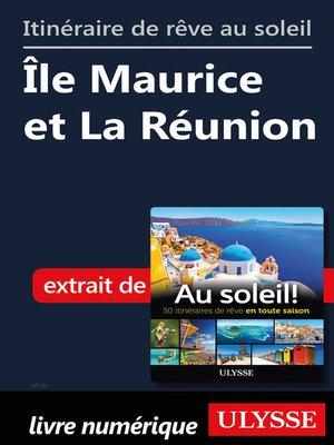 cover image of Itinéraire de rêve au soleil--Île Maurice et La Réunion