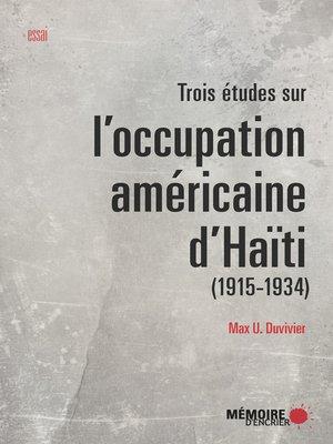 cover image of Trois études sur l'occupation américaine d'Haïti (1915-1934)
