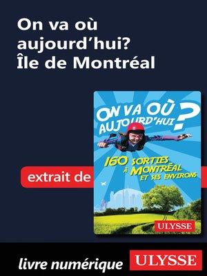 cover image of On va où aujourd'hui? Île de Montréal