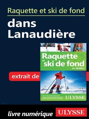 cover image of Raquette et ski de fond dans Lanaudière