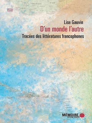 cover image of D'un monde l'autre. Tracées des littératures francophones