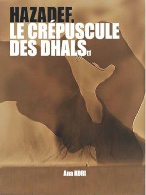 cover image of Hazadef, le crépuscule des Dhals