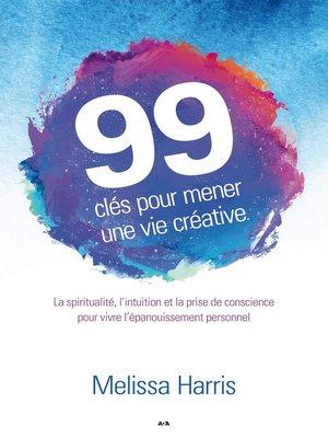 cover image of 99 clés pour mener une vie créative