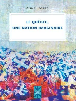 cover image of Le Québec, une nation imaginaire