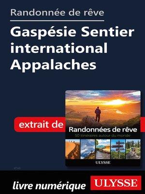 cover image of Randonnée de rêve Gaspésie Sentier international Appalaches
