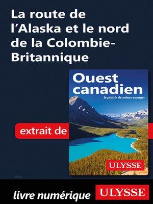 cover image of La route de l'Alaska et le nord de la Colombie-Britannique