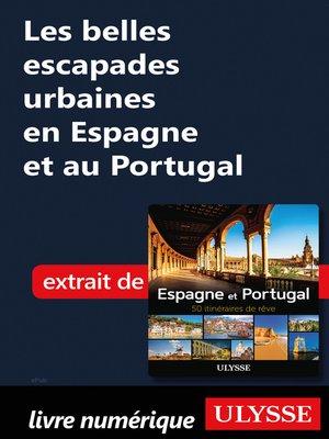 cover image of Les belles escapades urbaines en Espagne et au Portugal