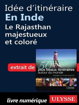 cover image of Idée d'itinéraire en Inde, le Rajasthan majestueux et coloré