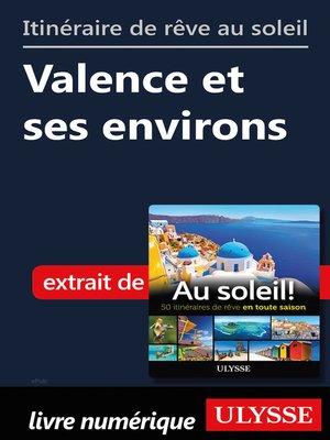 cover image of Itinéraire de rêve au soleil--Valence et ses environs