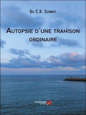 cover image of Autopsie d'une trahison ordinaire