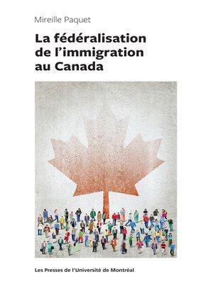 cover image of La fédéralisation de l'immigration au Canada