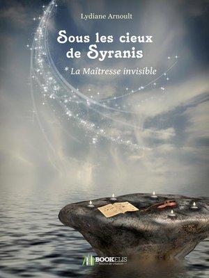 cover image of Sous les cieux de Syranis Tome 1 La Maîtresse invisible