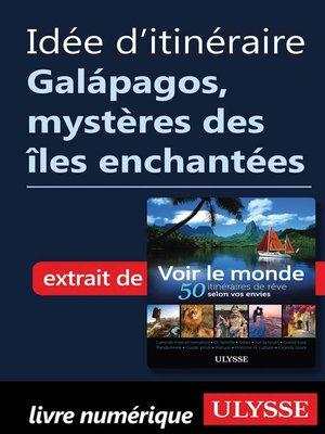cover image of Idée d'itinéraire--Galápagos, mystères des îles enchantées