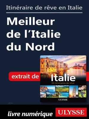 cover image of Itinéraire de rêve en Italie--Meilleur de l'Italie du Nord