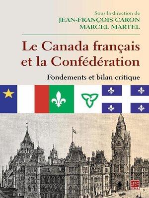 cover image of Le Canada français et la Confédération  Fondements et bilan critique