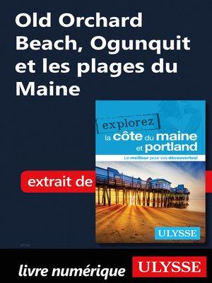 cover image of Old Orchard Beach, Ogunquit et les plages du Maine